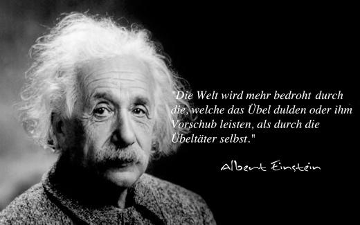 Welt Wird Mehr Bedroht Durch Welche Das Ubel Dulden Oder Ihm Vorschub Leisten Als Durch Ubeltater Selbst Albert Einstein