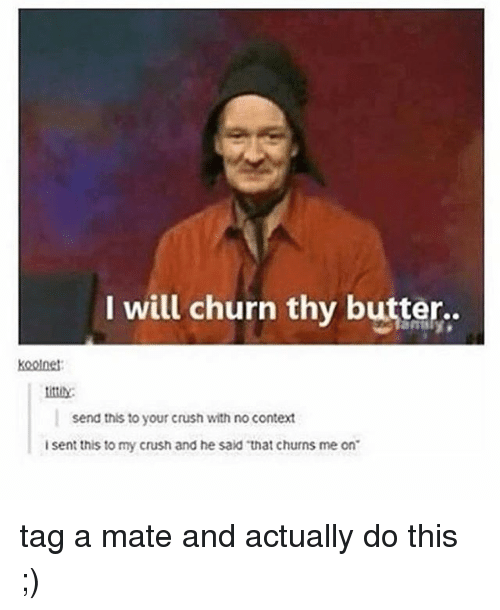 Crush Funny And Tagged I Will Churn Thy Butter Send This To