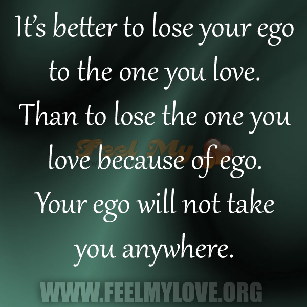 Its Better To Lose Your Ego To The One You Love Than To Lose The