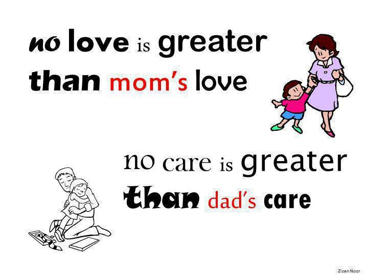 No Love Is Greater Than Moms Love No Care Is Greater Than Dads Care