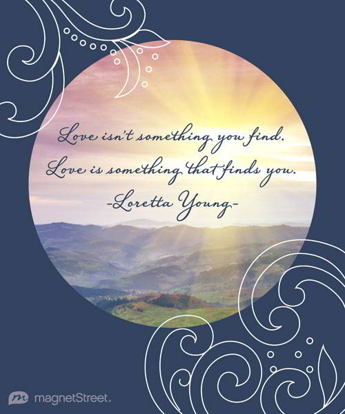 Love Isnt Something You Find Love Is Something That Finds You Loretta Young