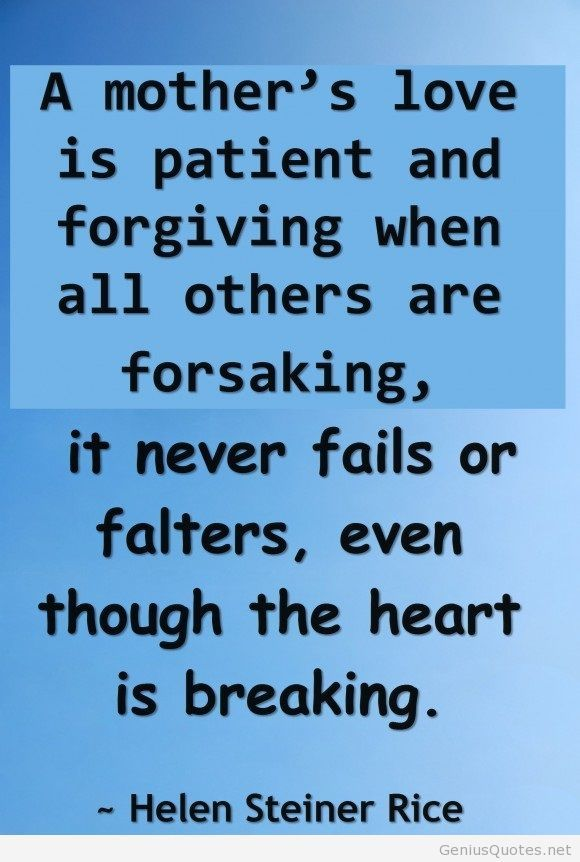A Mothers Love Is Patient And Forgiving When Best Quotes On Parents