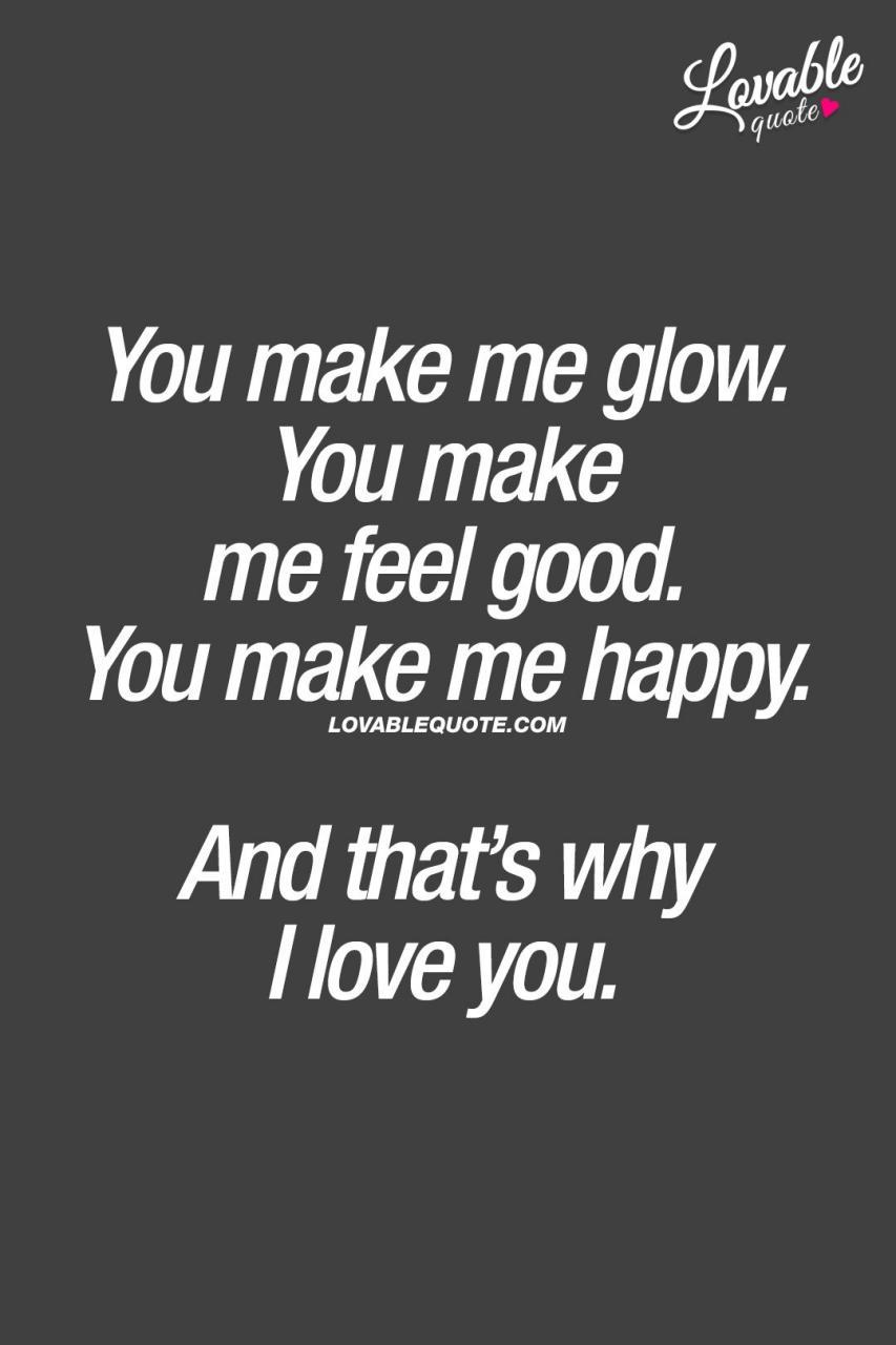 You Make Me Glow You Make Me Feel Good You Make Me Happy And Thats Why I Love You