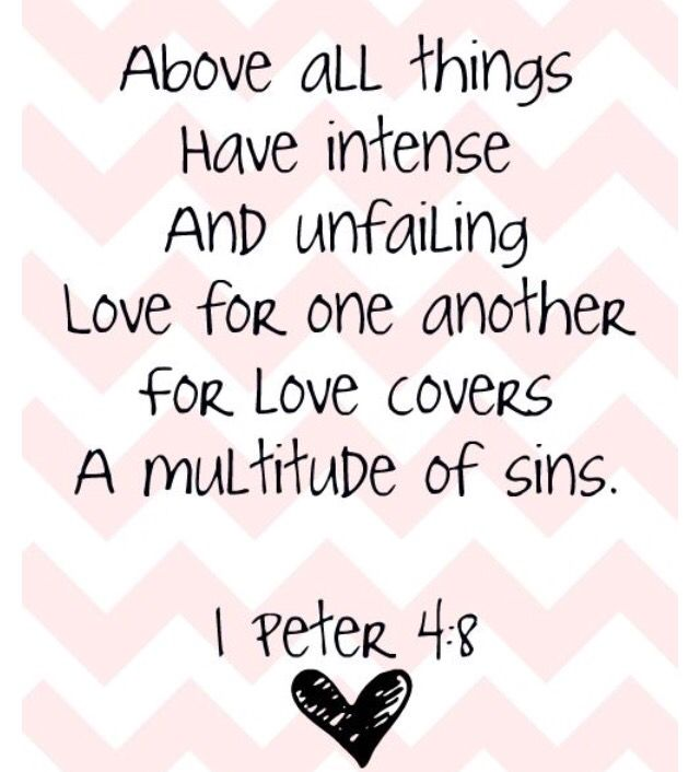 Peter Above All Things Have Intense And Unfailing Love For One Another For Love Covers A Mul Ude Of Sins My Favorite Verse
