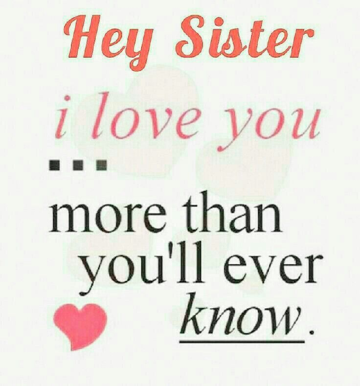 Hey Sister I Love You More Than Youll Ever Know Nicole I  E D A Pinterest Love Quotes Love Yourself Quotes And I Love You Quotes