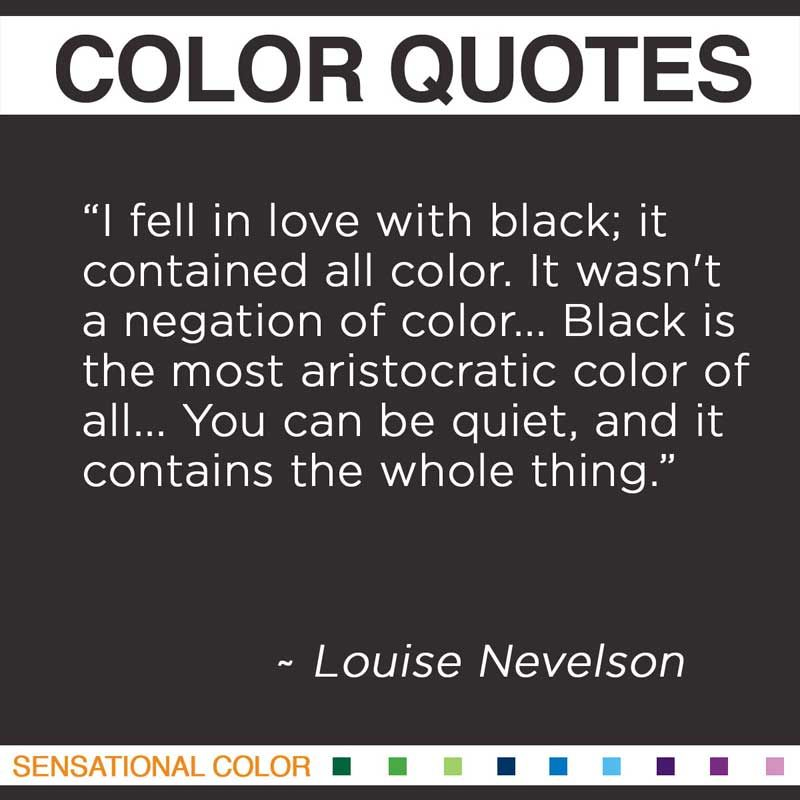 I Fell In Love With Black It Contained All Color It Wasnt A Negation Of Color Black Is The Most Aristocratic Color Of All You Can Be Quiet