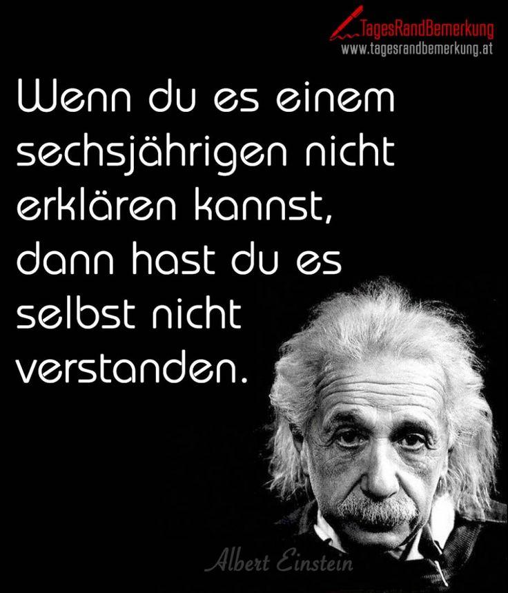 Wenn Du Es Einem Sechsjahrigen Nicht Erklaren Kannst Dann Hast Du Es Selbst Nicht Verstanden Zitat Von Albert Einstein