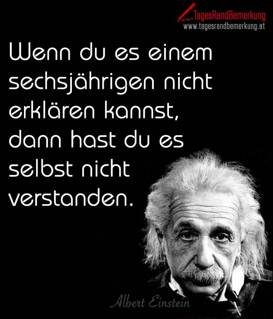 Wenn Du Es Einem Sechsjahrigen Nicht Erklaren Kannst Dann Hast Du Es Selbst Nicht Verstanden  C B Einstein Zitateschlaue