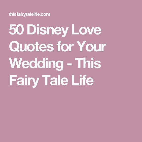 Disney Love Quotes For Your Wedding Disney Wedding Ideas Pinterest Wedding Disney Love Quotes And Wedding Quotes