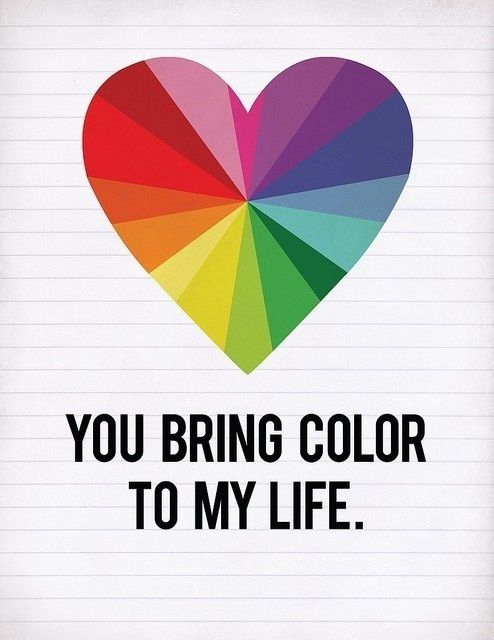 You Bring Color To My Life Color Quote