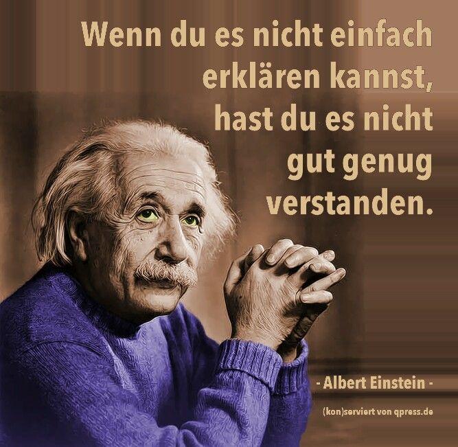 Zitat Von Albert Einstein Wenn Du Es Nicht Einfach Erklaren Kannst Hast Du Es Nicht Gut Genug Verstanden