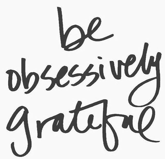 Always Be Obsessively Grateful Appreciate Your Blessings
