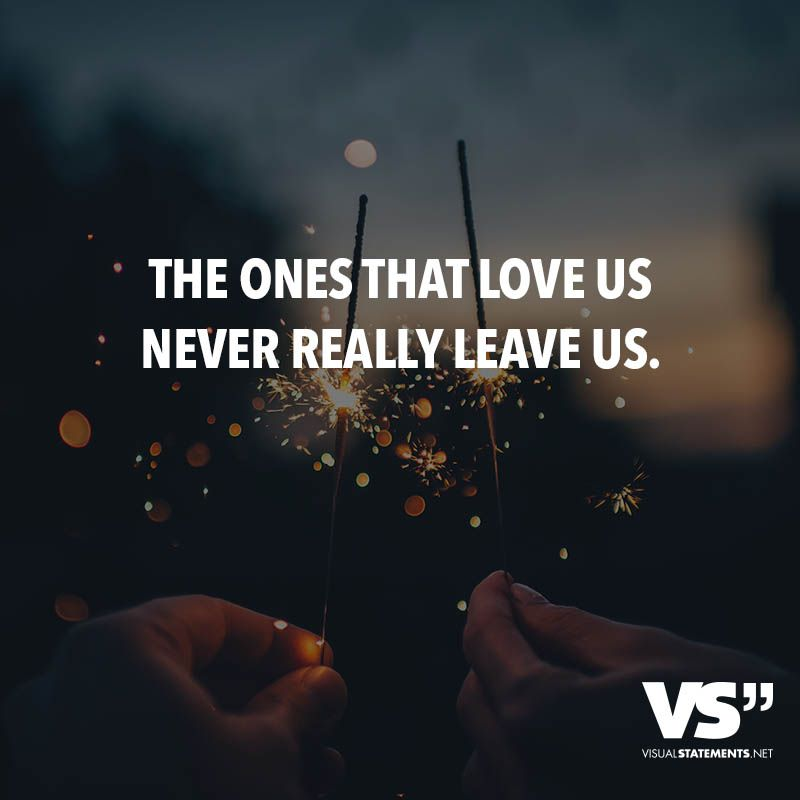 The Ones That Love Us Never Really Leave Us Visual Statements