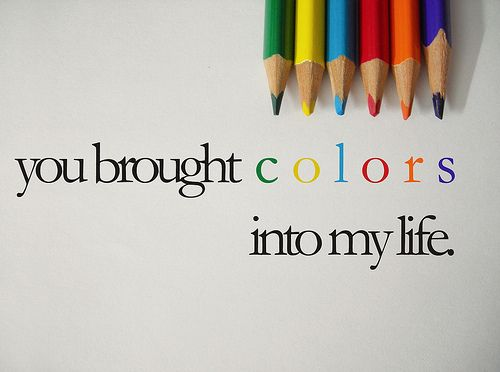 You Brought Colors Into My Life Follow Best Love Quotes On Tumblr For More Love Quotes