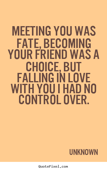 Unknown Picture Quotes Meeting You Was Fate Becoming Your Friend Was A Choice