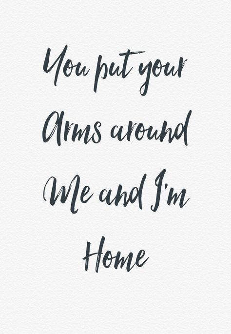 Love Quote You Put Your Arms Around Me And Im Home Love Lyrics Courtesy Of Solea
