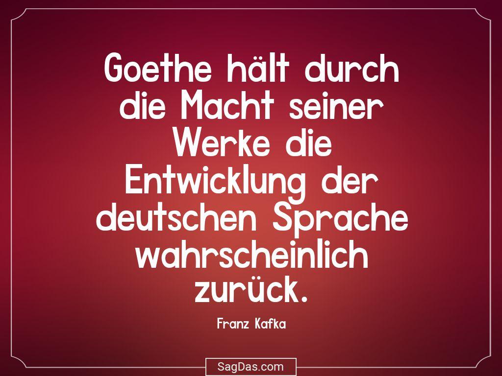 Franz Kafka Zitat Goethe Halt Durch Macht Seiner