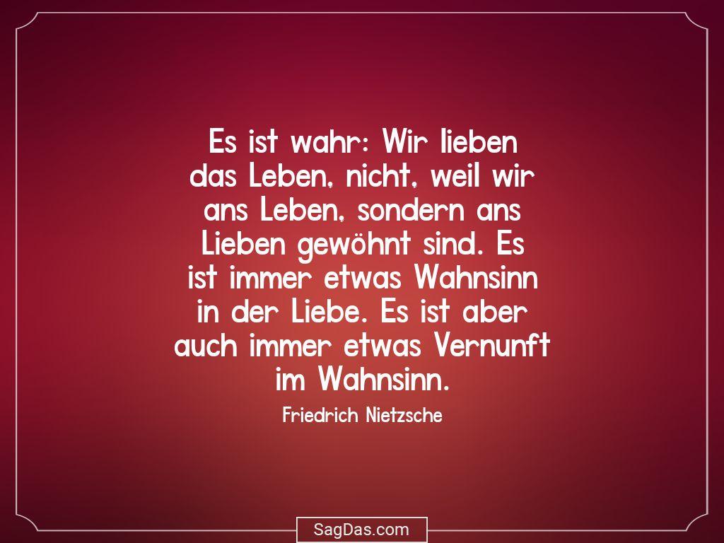 Friedrich Nietzsche Zitat Es Ist Wahr Wir Lieben Das