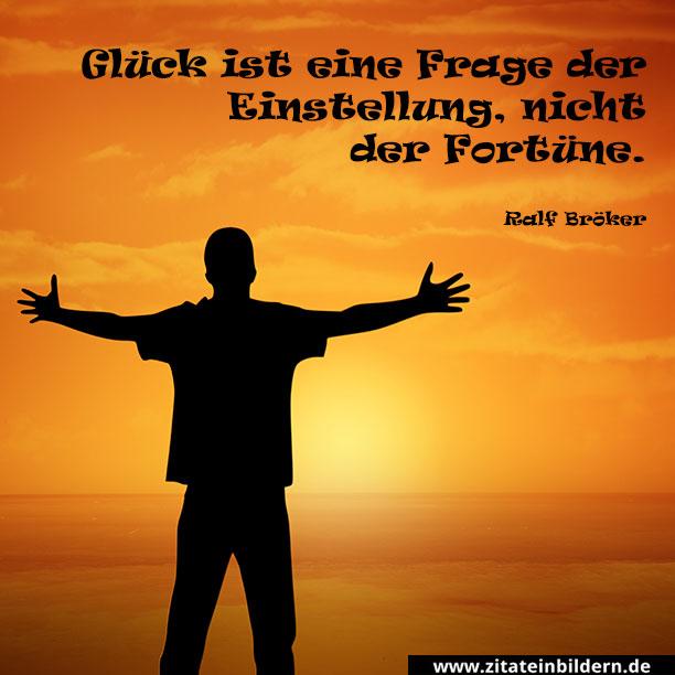 Gluck Ist Eine Frage Der Einstellung Nicht Der Fortune Ralf Broker
