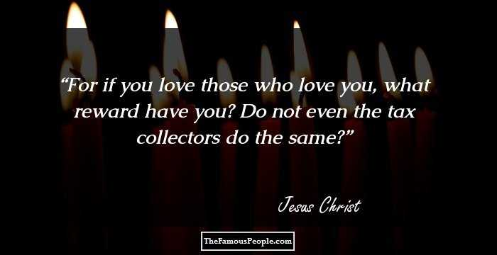 For If You Love Those Who Love You What Reward Have You Do Not Even The Tax Collectors Do The Same Jesus Christ
