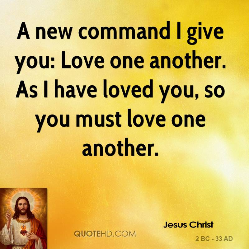 Jesus Christ Love Quotes  C B A New Command I Give You Love One Another As I Have Loved You