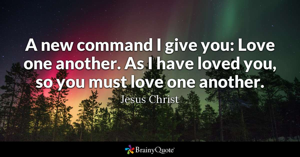 Quote A New Command I Give You Love One Another As I Have Loved You