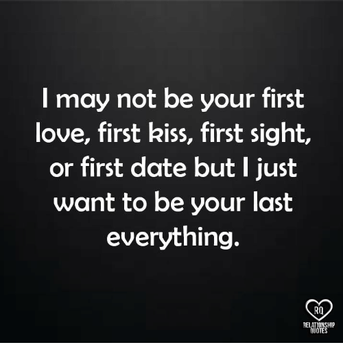 Love Memes And Date L May Not Be Your First Love First