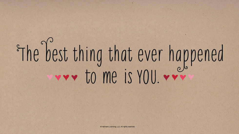 Love Quotes The Best Thing That Ever Happened To Me Is You