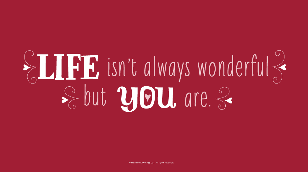 Love Quotes Life Isnt Always Wonderful But You Are