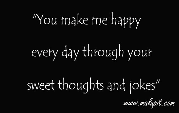 You Make Me Happy Every Day Through Your Sweet Thoughts And Jokes