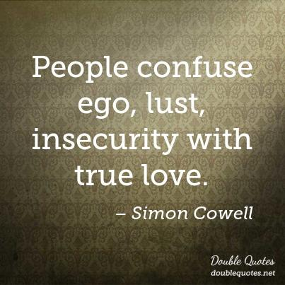 People Confuse Ego Lust Insecurity With True Love