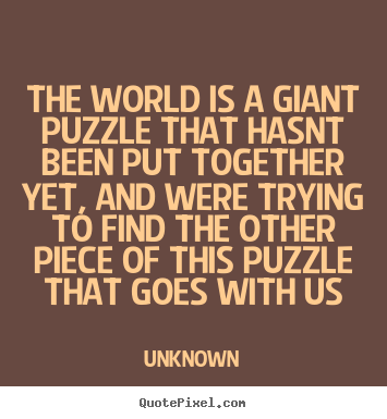 Make Personalized Picture Quotes About Life The World Is A Giant Puzzle That Hasnt Been