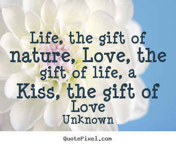 Create Custom Picture Quotes About Love Life The Gift Of Nature Love