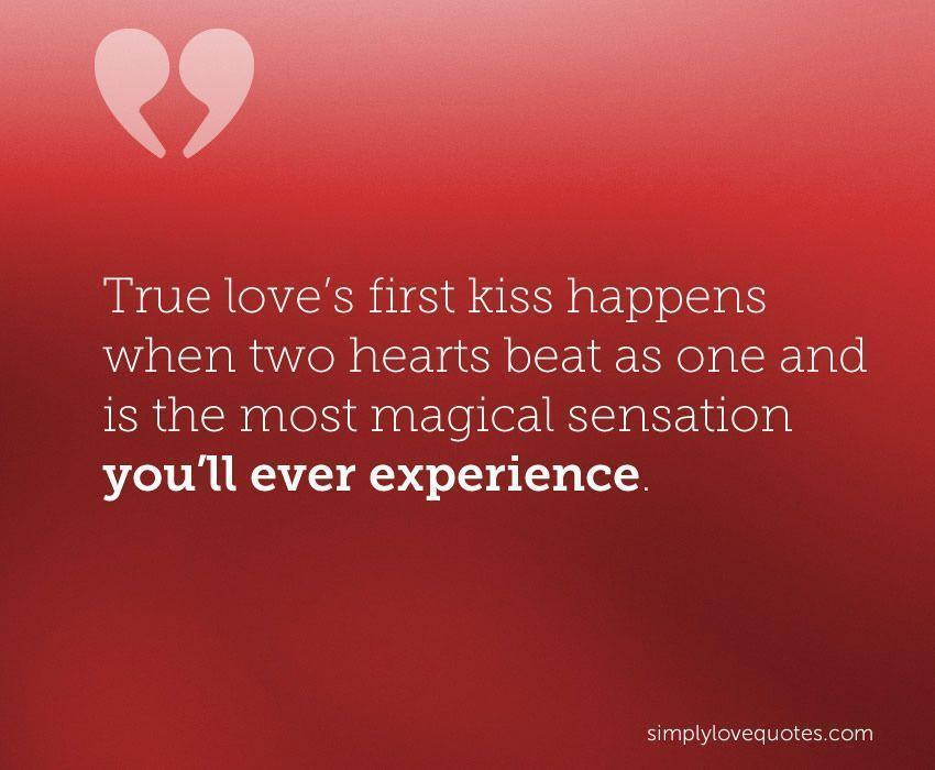 True Loves First Kiss Happens When Two Hearts Beat As One And Is The Most Magical Sensation Youll Ever Love Quotes