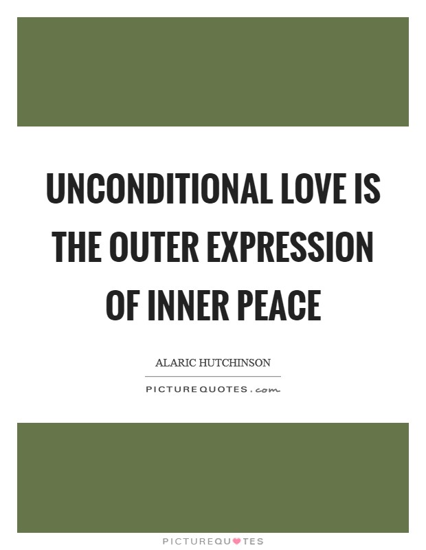 Unconditional Love Is The Outer Expression Of Inner Peace Picture Quote
