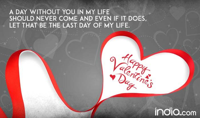 Whatsapp Reads A Day Without You In My Life Should Never Come And Even If It Does Let That Be The Last Day Of My Life Happy Valentines Day