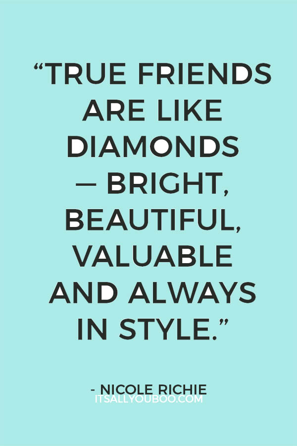 True Friends Are Like Diamonds Bright Beautiful Valuable And Always In Style