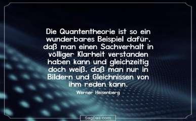 Quantentheorie Ist So Ein Wunderbares Beispiel Dafur Das Man Einen Sachverhalt In Volliger Klarheit Verstanden Haben Kann Und Gleichzeitig Doch Weis
