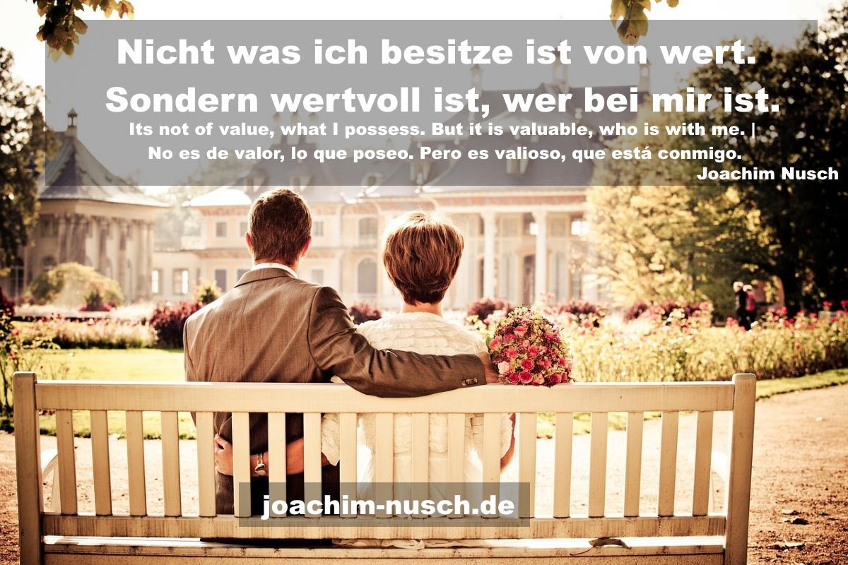 Nicht Was Ich Besitze Ist Von Wert Sondern Wertvoll Ist Wer Bei Mir Ist Zitate Joachim Nusch