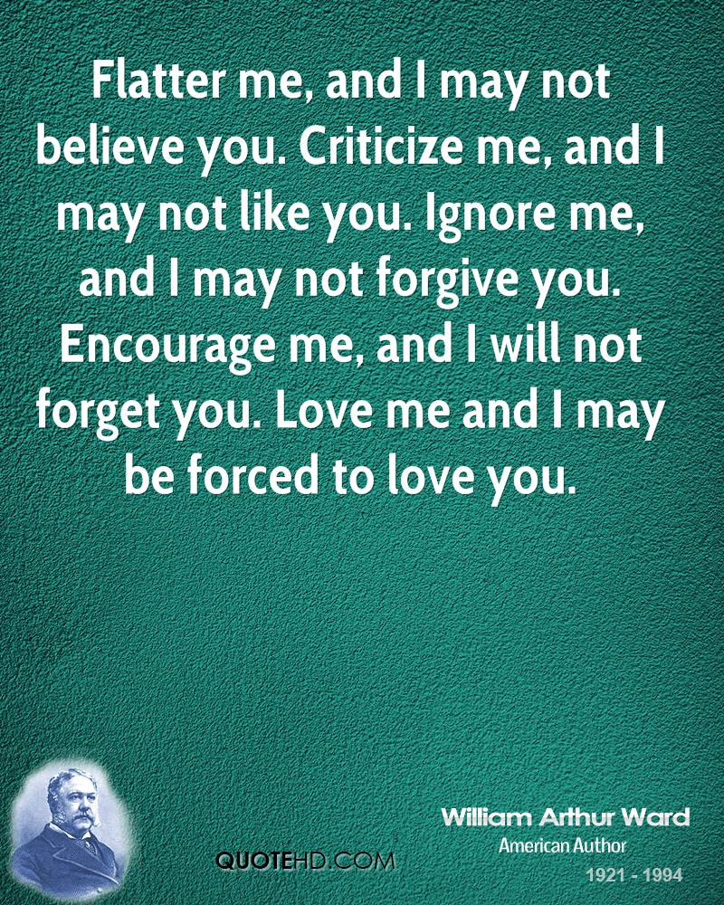 Flatter Me And I May Not Believe You Criticize Me And I May