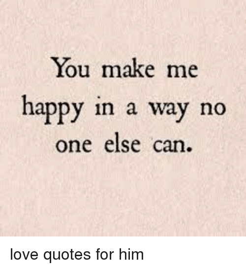 Love Happy And Quotes You Make Me Happy In A Way No One