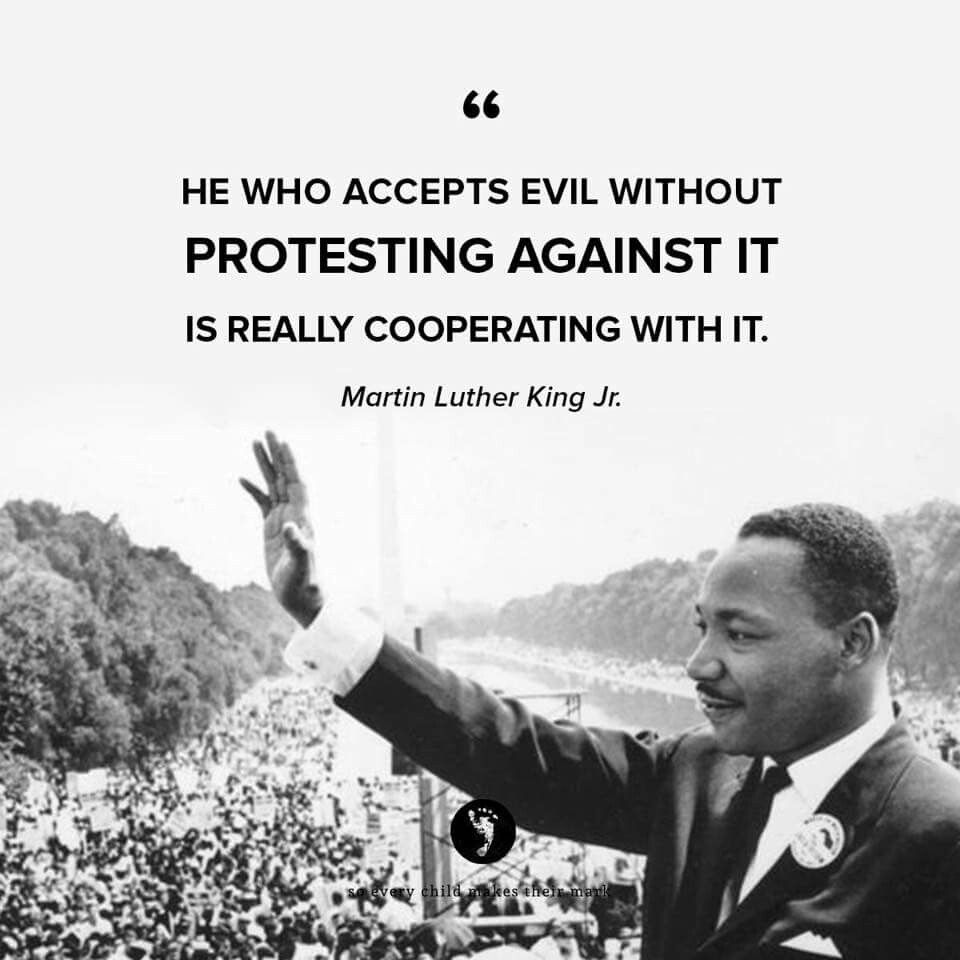 He Who Accepts Evil Without Protesting Against It Is Really Cooperating With It