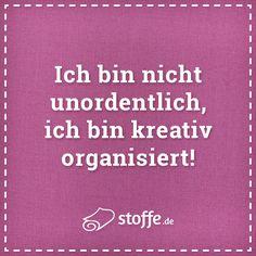 Ich Bin Nicht Unordentlich Ich Bin Kreativ Organisiert Wer Kennts Quote Spruch Spruche Meme Nahen Kreativ Chaos Diy Leben