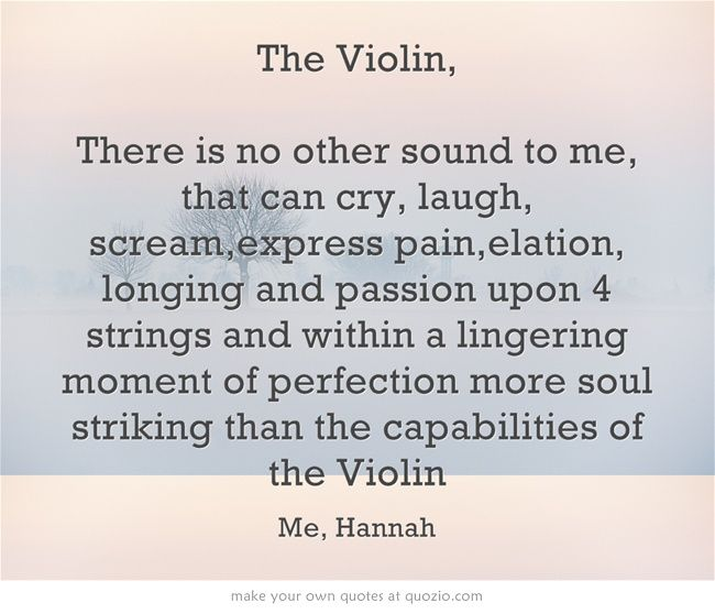 The Violin There Is No Other Sound To Me That Can Cry Laugh Zitat Musikvioline Zitatemusiker