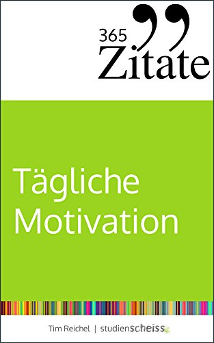 Zitate Fur Tagliche Motivation Dauerhaft Motiviert Bleiben Mit Motivationsspruchen Und Lebensweisheiten Fur Jeden Tag