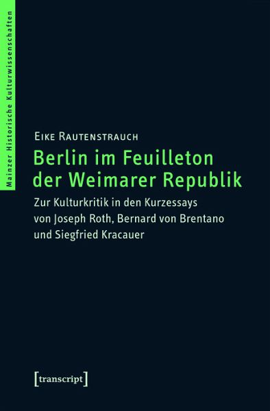 Berlin Im Feuilleton Der Weimarer Republik Ebook Pdf Rautenstrauch Eike