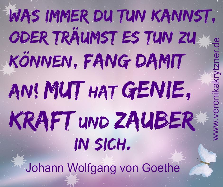 Goethe Mut Hat Genie Kraft Und Zauber In Sich Veronikakrytzner De
