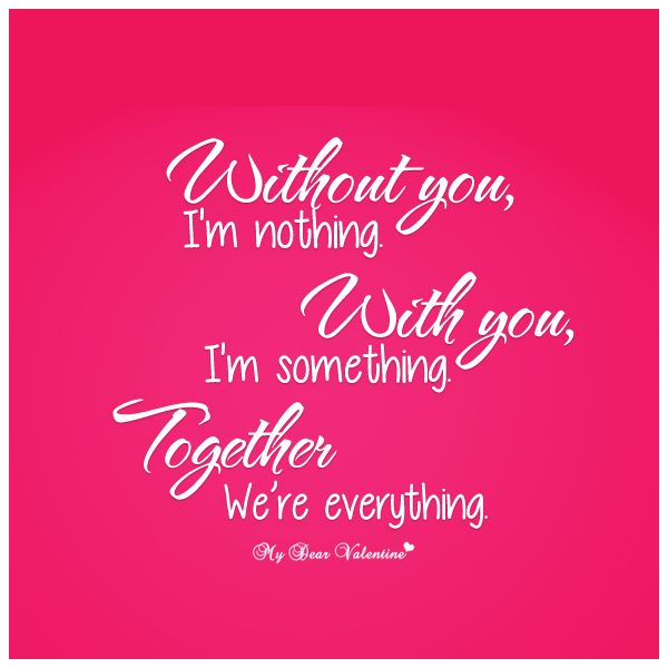 Without You Im Nothing Romantic Valentines Day Quotes For Your Love