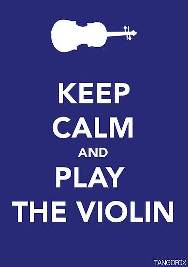 Keep Calm And Play The Violin Google Search