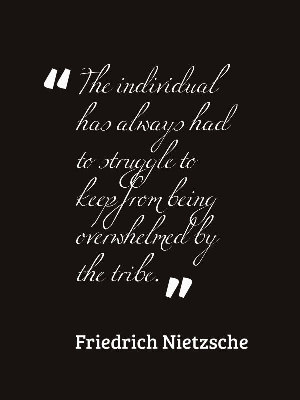 The Individual Has Always Had To Struggle To Keep From Being Crushed By The Tribe